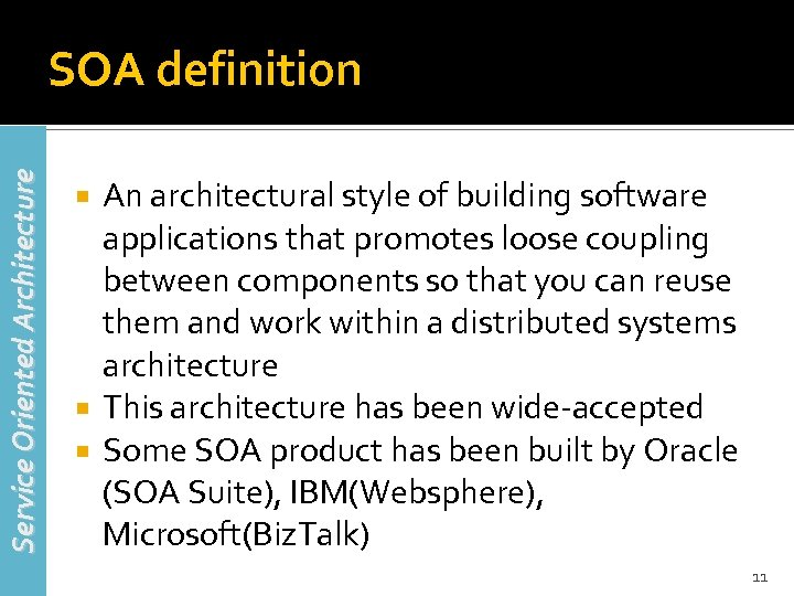 Service Oriented Architecture SOA definition An architectural style of building software applications that promotes
