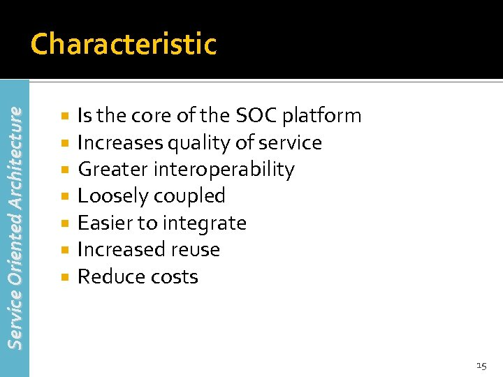 Service Oriented Architecture Characteristic Is the core of the SOC platform Increases quality of