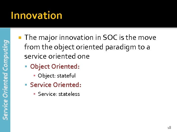 Service Oriented Computing Innovation The major innovation in SOC is the move from the