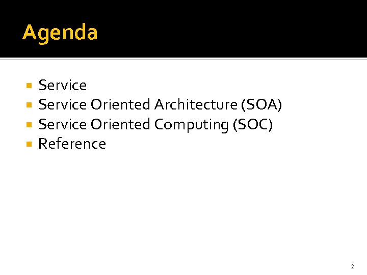 Agenda Service Oriented Architecture (SOA) Service Oriented Computing (SOC) Reference 2