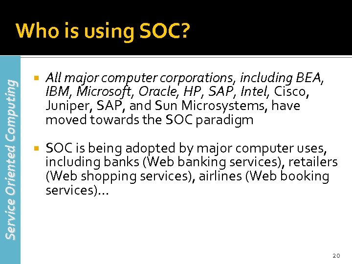 Service Oriented Computing Who is using SOC? All major computer corporations, including BEA, IBM,