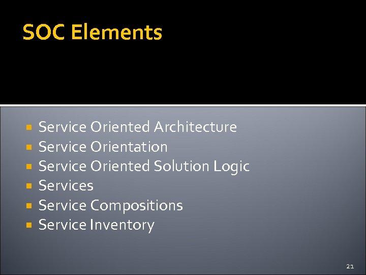 SOC Elements Service Oriented Architecture Service Orientation Service Oriented Solution Logic Services Service Compositions