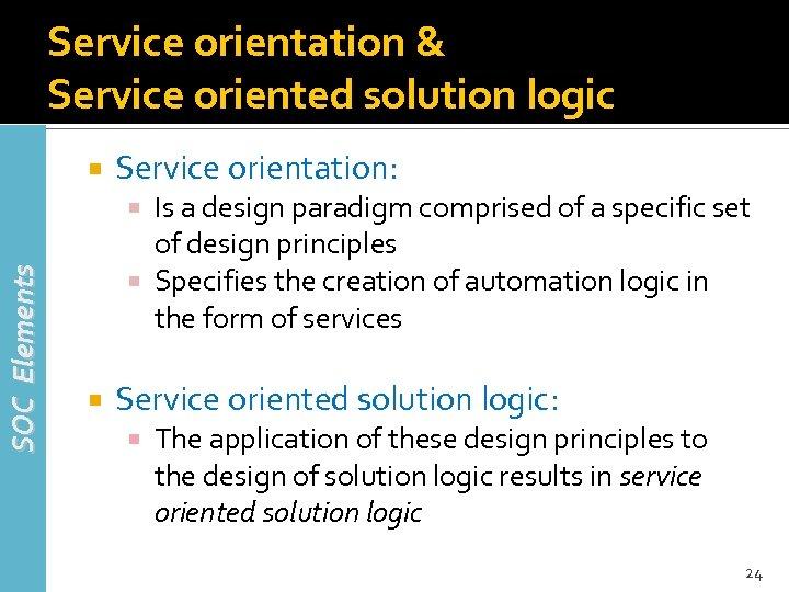 Service orientation & Service oriented solution logic Service orientation: Is a design paradigm comprised