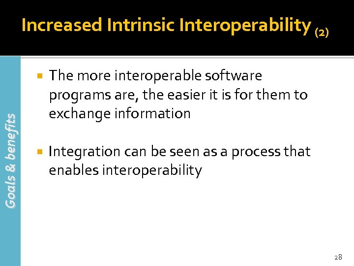Increased Intrinsic Interoperability (2) Goals & benefits The more interoperable software programs are, the