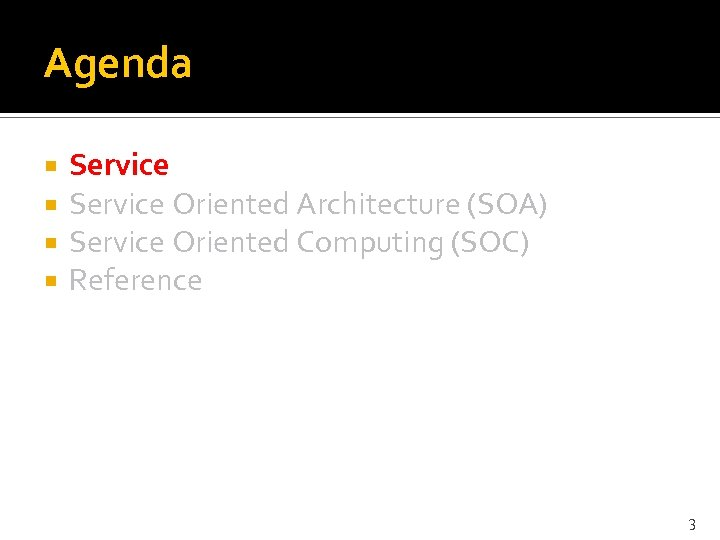 Agenda Service Oriented Architecture (SOA) Service Oriented Computing (SOC) Reference 3