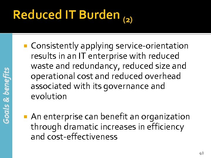 Reduced IT Burden (2) Goals & benefits Consistently applying service-orientation results in an IT