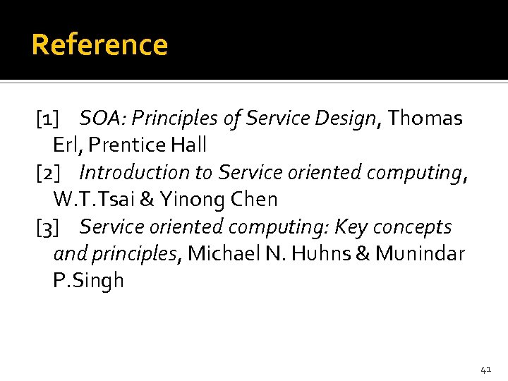 Reference [1] SOA: Principles of Service Design, Thomas Erl, Prentice Hall [2] Introduction to