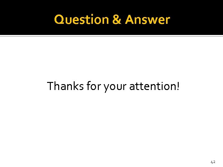 Question & Answer Thanks for your attention! 42