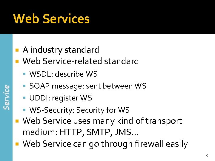 Web Services A industry standard Web Service-related standard WSDL: describe WS Service SOAP message: