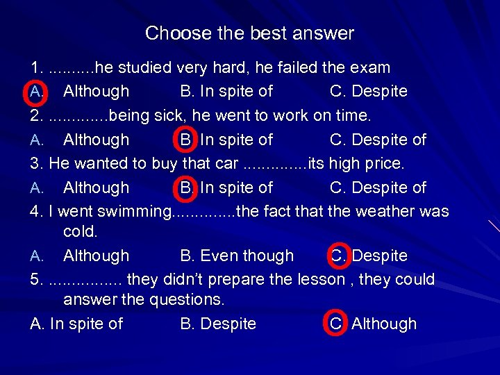 Choose the best answer 1. . . he studied very hard, he failed the