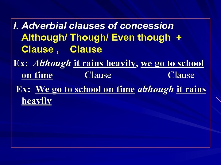 I. Adverbial clauses of concession Although/ Though/ Even though + Clause , Clause Ex: