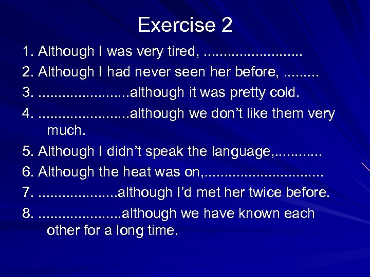 Exercise 2 1. Although I was very tired, . . . 2. Although I