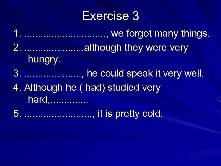 Exercise 3 1. . . . , we forgot many things. 2. . .