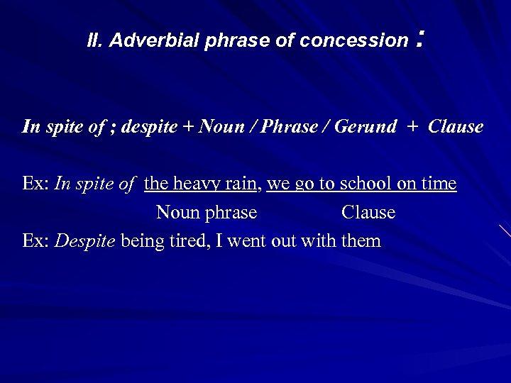 II. Adverbial phrase of concession : In spite of ; despite + Noun /
