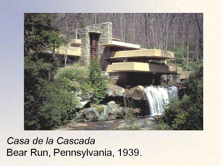 Casa de la Cascada Bear Run, Pennsylvania, 1939.