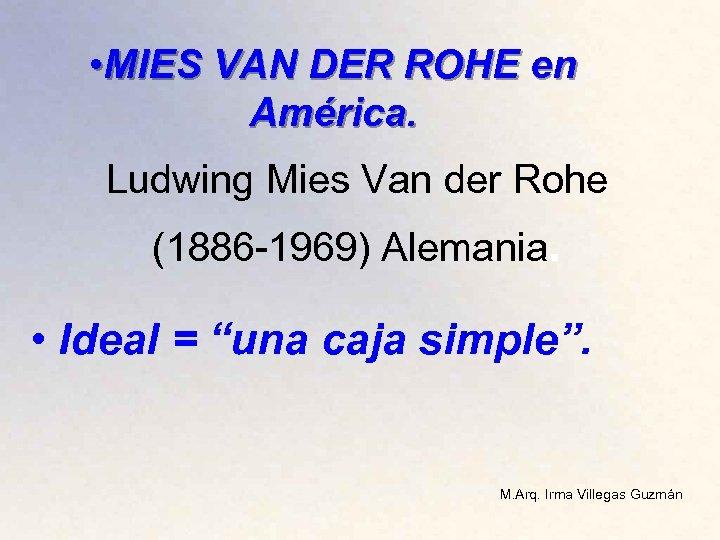• MIES VAN DER ROHE en América. Ludwing Mies Van der Rohe (1886