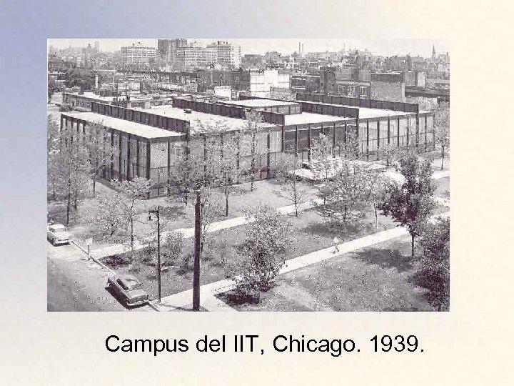 Campus del IIT, Chicago. 1939.