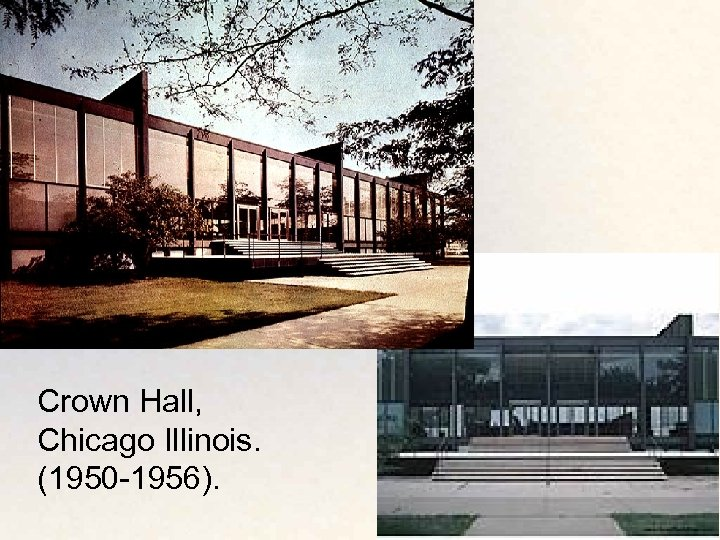 Crown Hall, Chicago Illinois. (1950 -1956).