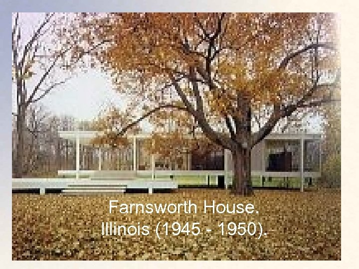 Farnsworth House. Illinois (1945 - 1950).