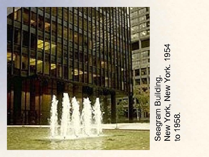Seagram Building. New York, New York. 1954 to 1958.