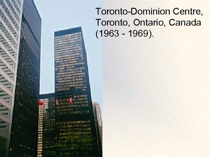 Toronto-Dominion Centre, Toronto, Ontario, Canada (1963 - 1969).