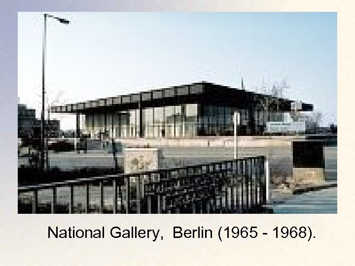 National Gallery, Berlin (1965 - 1968).