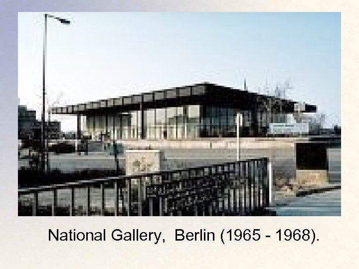 National Gallery, Berlin (1965 - 1968).
