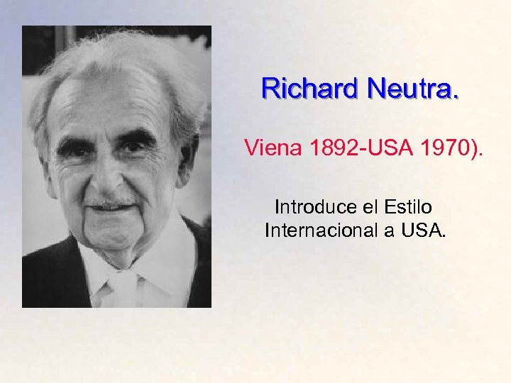 Richard Neutra. Viena 1892 -USA 1970). Introduce el Estilo Internacional a USA.