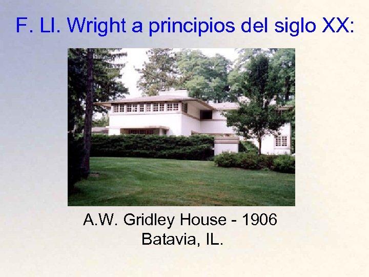 F. Ll. Wright a principios del siglo XX: A. W. Gridley House - 1906