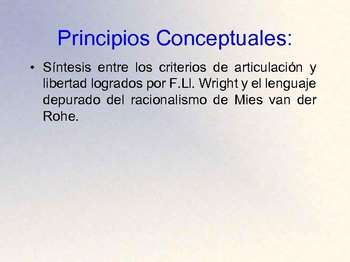 Principios Conceptuales: • Síntesis entre los criterios de articulación y libertad logrados por F.