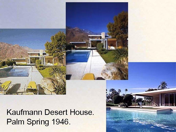 Kaufmann Desert House. Palm Spring 1946.