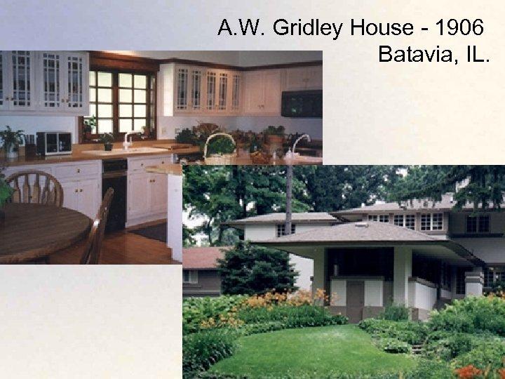 A. W. Gridley House - 1906 Batavia, IL.