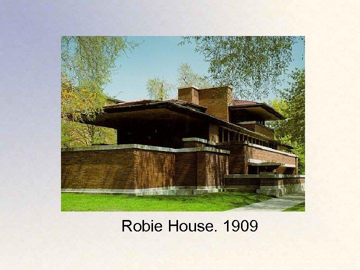 Robie House. 1909