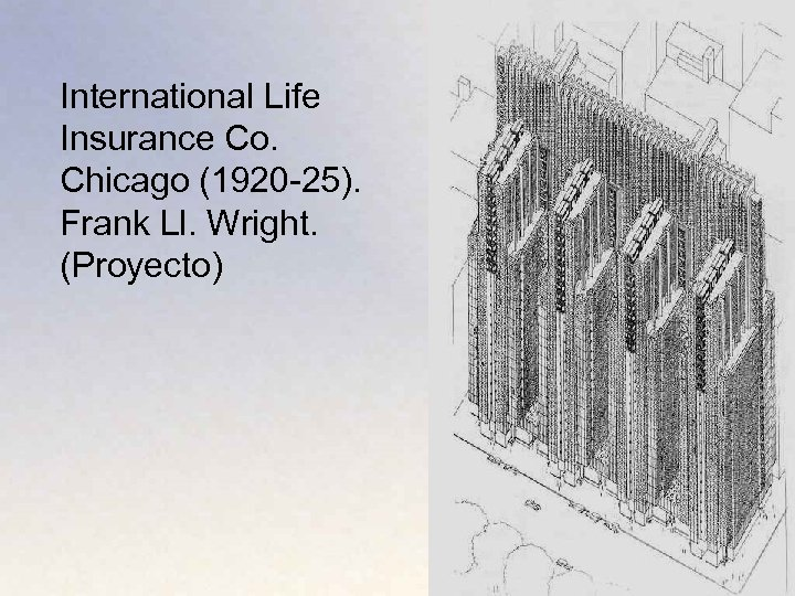 International Life Insurance Co. Chicago (1920 -25). Frank Ll. Wright. (Proyecto)