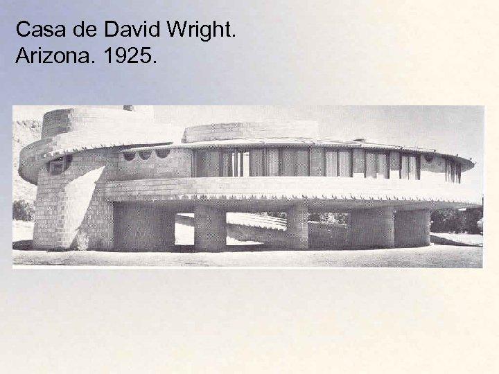 Casa de David Wright. Arizona. 1925.