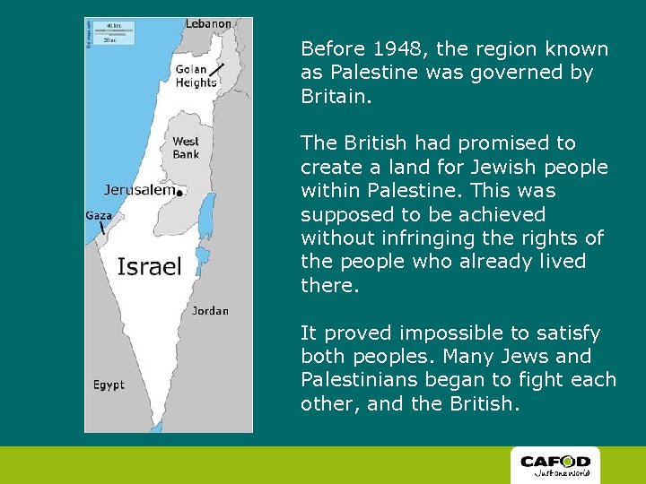 Before 1948, the region known as Palestine was governed by Britain. The British had