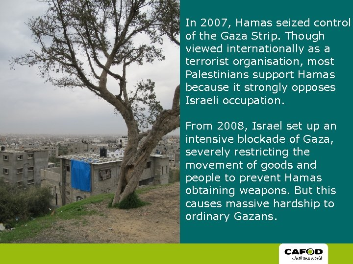 In 2007, Hamas seized control of the Gaza Strip. Though viewed internationally as a