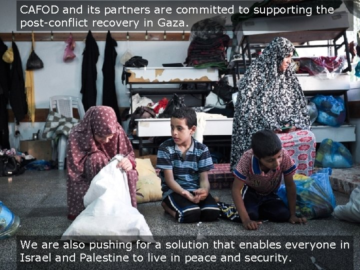 CAFOD and its partners are committed to supporting the post-conflict recovery in Gaza. We