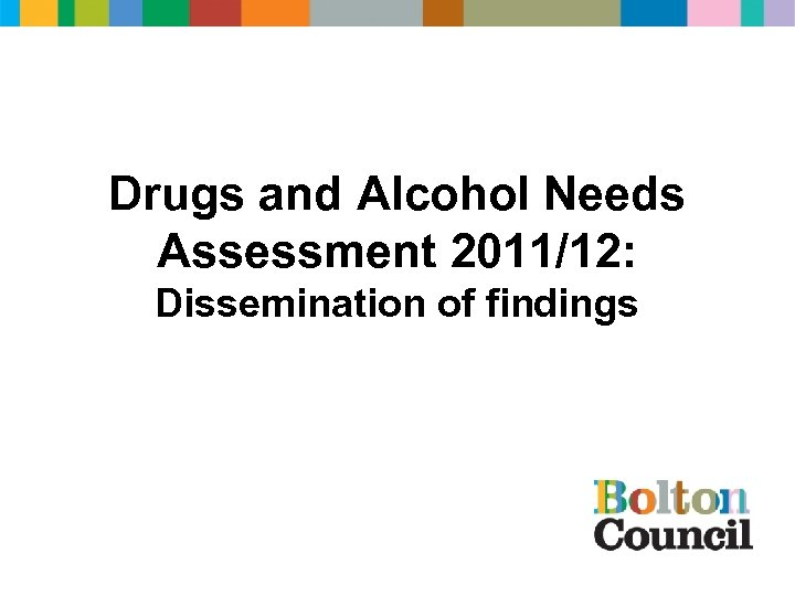Drugs and Alcohol Needs Assessment 2011/12: Dissemination of findings