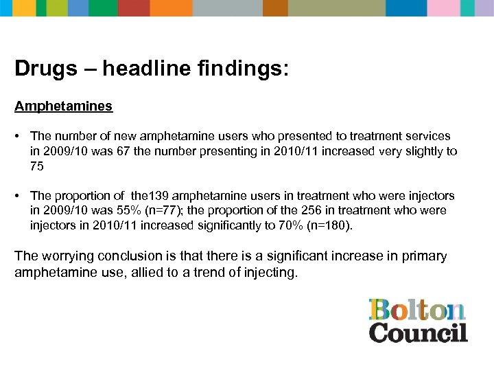 Drugs – headline findings: Amphetamines • The number of new amphetamine users who presented