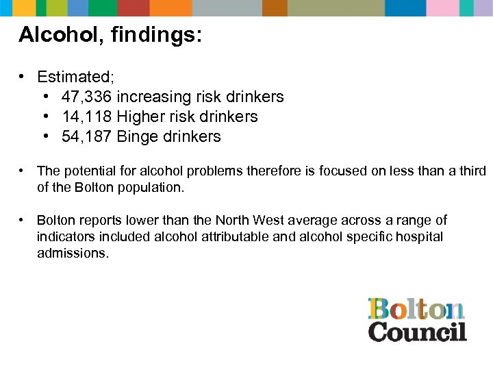 Alcohol, findings: • Estimated; • 47, 336 increasing risk drinkers • 14, 118 Higher