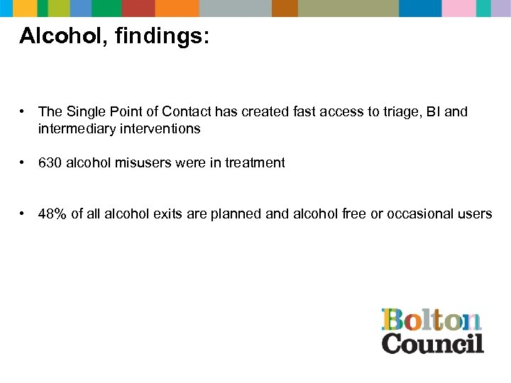 Alcohol, findings: • The Single Point of Contact has created fast access to triage,