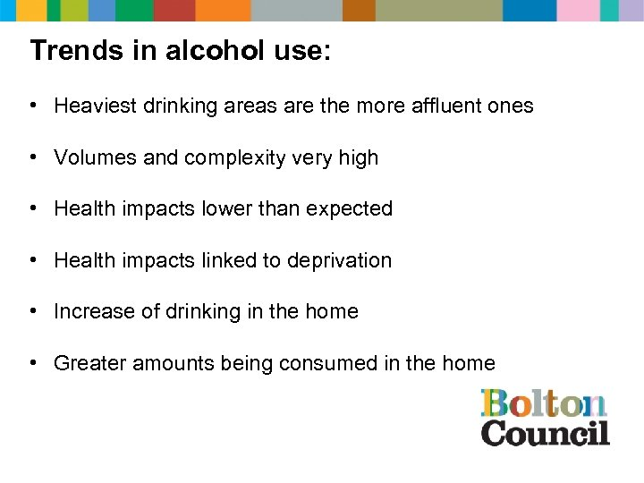 Trends in alcohol use: • Heaviest drinking areas are the more affluent ones •