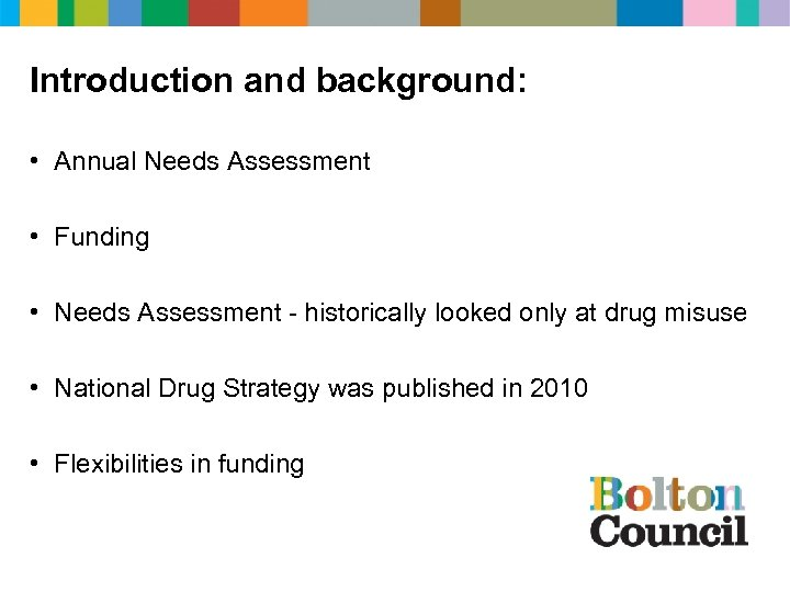 Introduction and background: • Annual Needs Assessment • Funding • Needs Assessment - historically