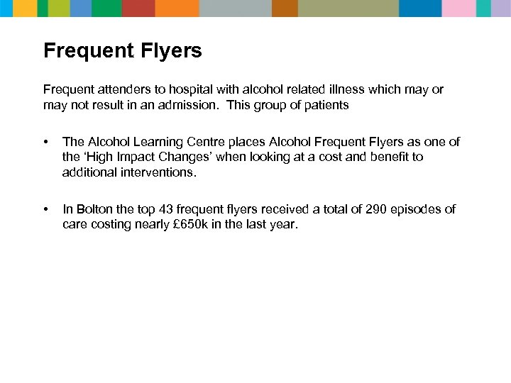 Frequent Flyers Frequent attenders to hospital with alcohol related illness which may or may