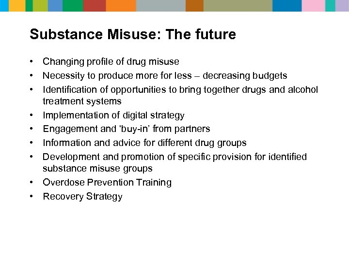 Substance Misuse: The future • Changing profile of drug misuse • Necessity to produce