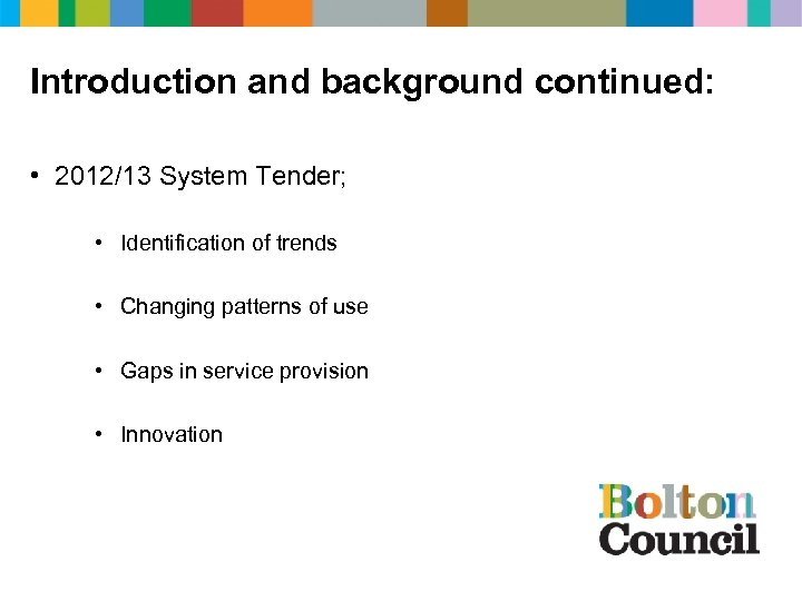 Introduction and background continued: • 2012/13 System Tender; • Identification of trends • Changing