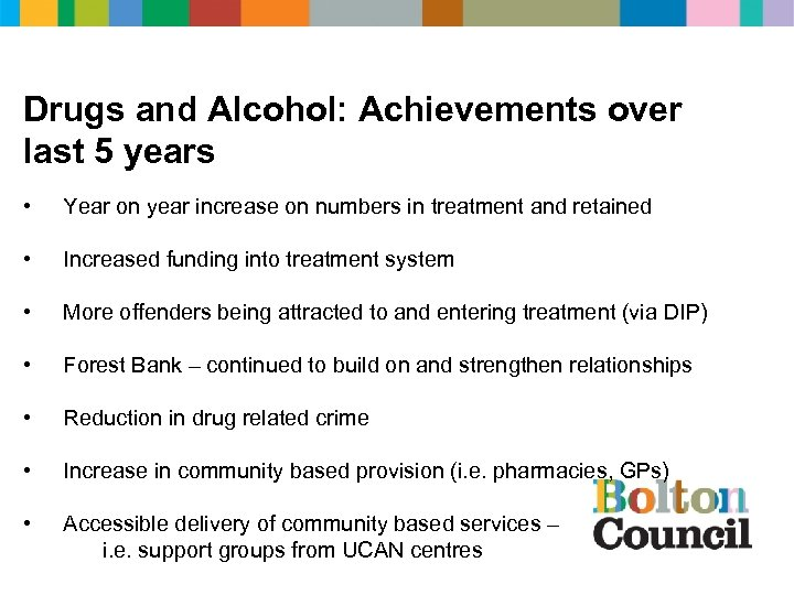 Drugs and Alcohol: Achievements over last 5 years • Year on year increase on