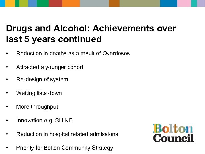Drugs and Alcohol: Achievements over last 5 years continued • Reduction in deaths as