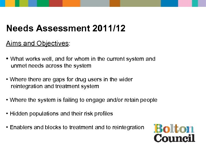 Needs Assessment 2011/12 Aims and Objectives: • What works well, and for whom in